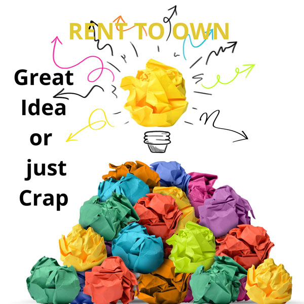 Rent to own, Great idea or just a crap
